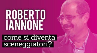 Come si diventa sceneggiatori: Alessandro Ippolito intervista Roberto Iannone